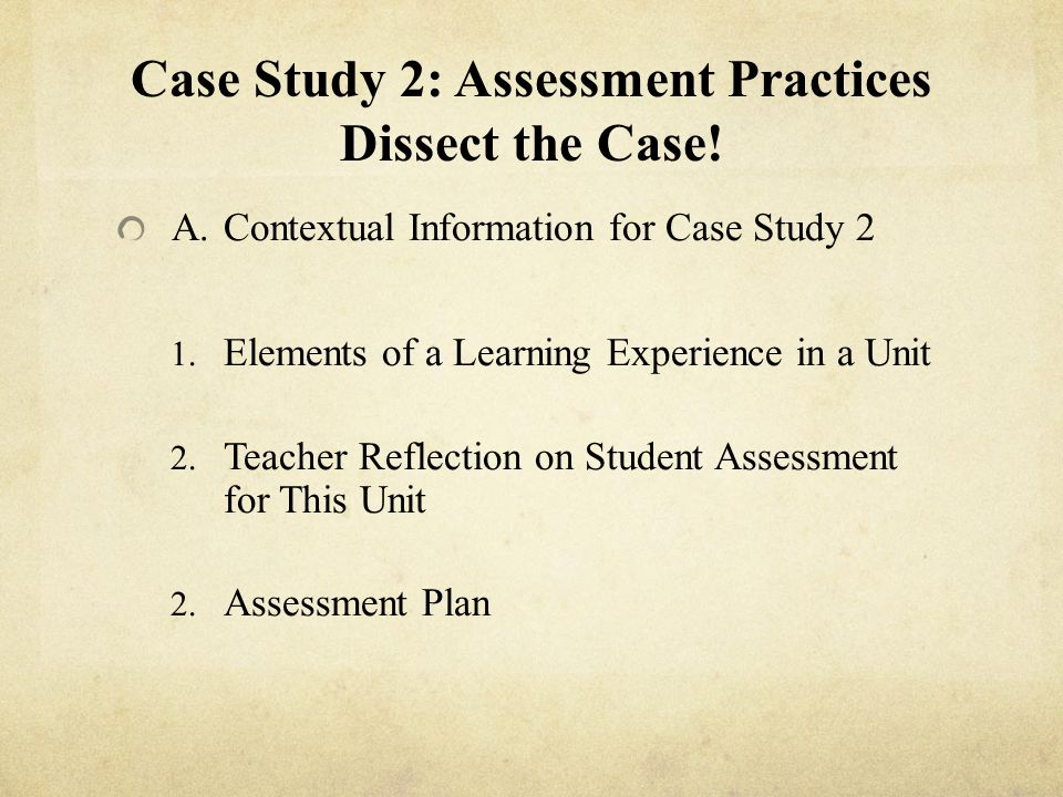 Case Study 2: Assessment Practices Dissect the Case!