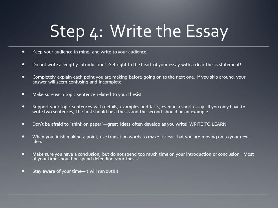 Step 4: Write the Essay Keep your audience in mind, and write to your audience.