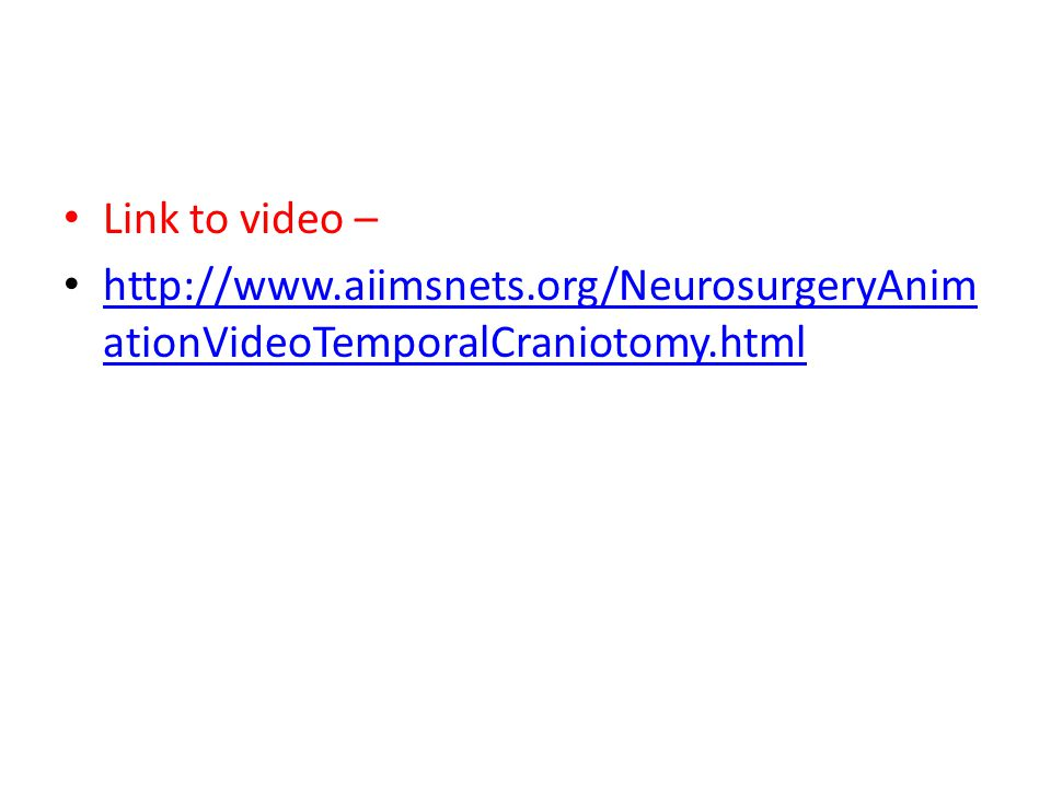 Link to video – http://www.aiimsnets.org/NeurosurgeryAnimationVideoTemporalCraniotomy.html