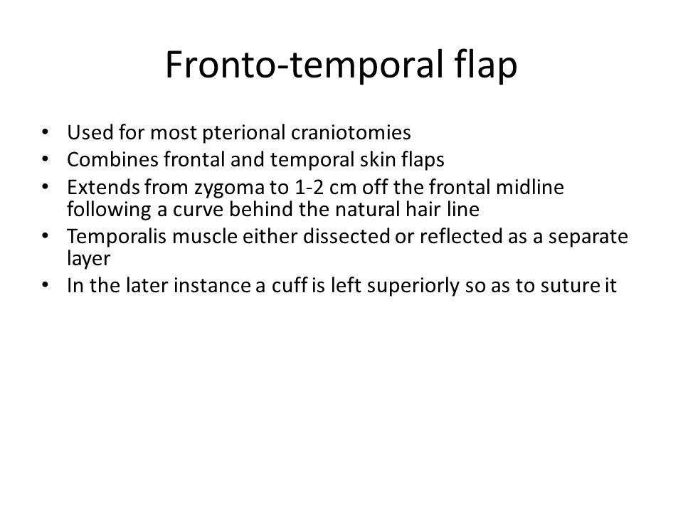Fronto-temporal flap Used for most pterional craniotomies