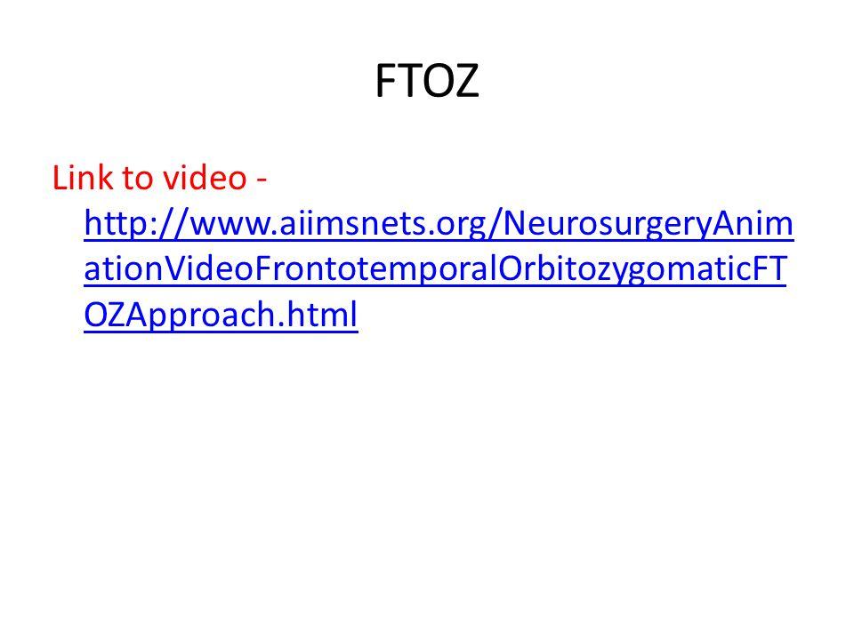 FTOZ Link to video - http://www.aiimsnets.org/NeurosurgeryAnimationVideoFrontotemporalOrbitozygomaticFTOZApproach.html.