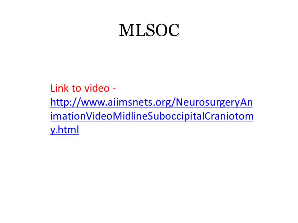 MLSOC Link to video - http://www.aiimsnets.org/NeurosurgeryAnimationVideoMidlineSuboccipitalCraniotomy.html.