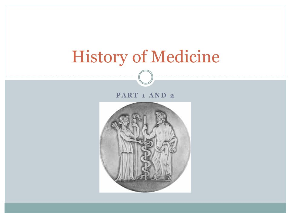 History of Medicine Part 1 and 2