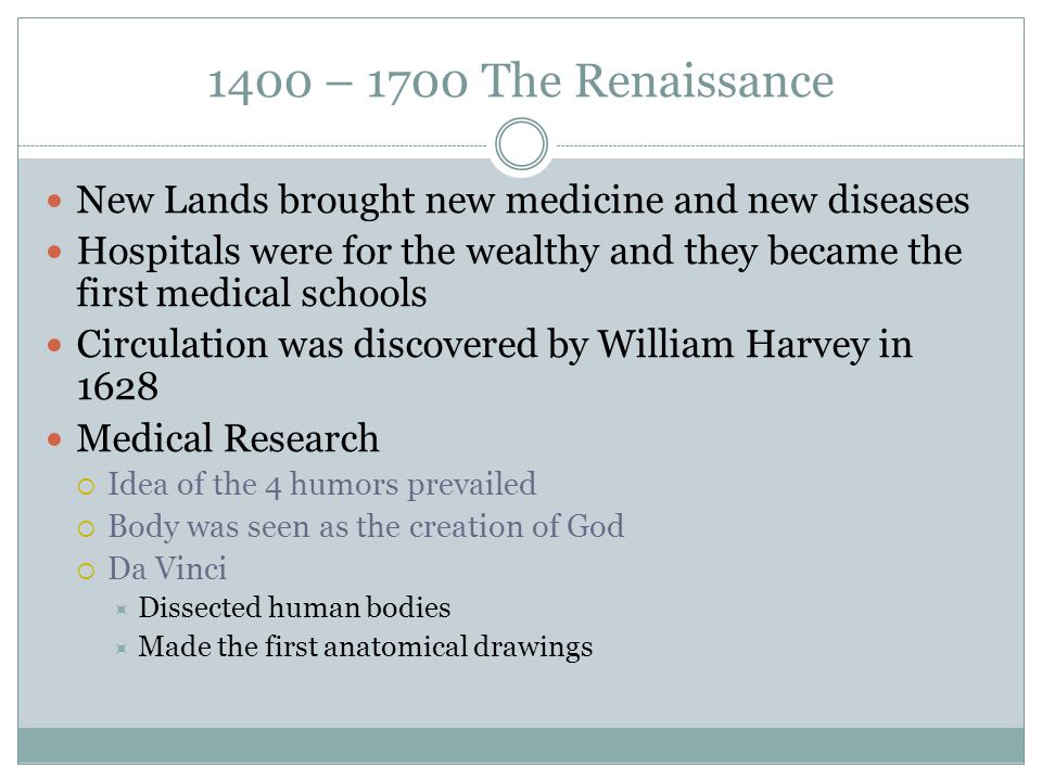 1400 – 1700 The Renaissance New Lands brought new medicine and new diseases.