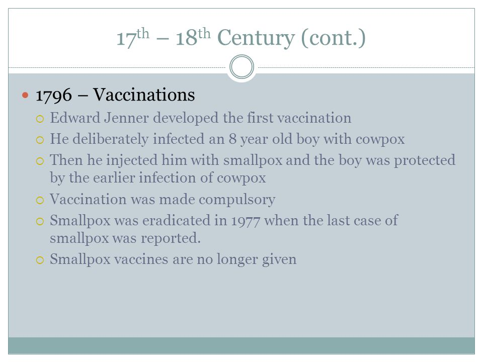 17th – 18th Century (cont.) 1796 – Vaccinations