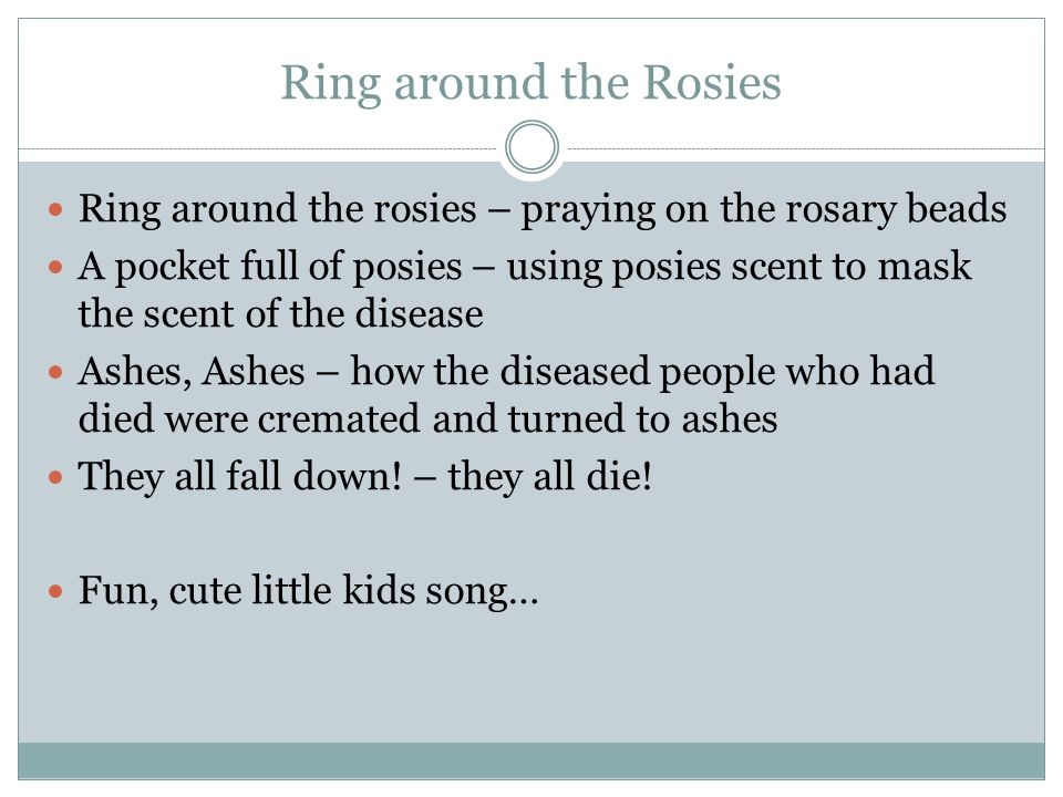 Ring around the Rosies Ring around the rosies – praying on the rosary beads.