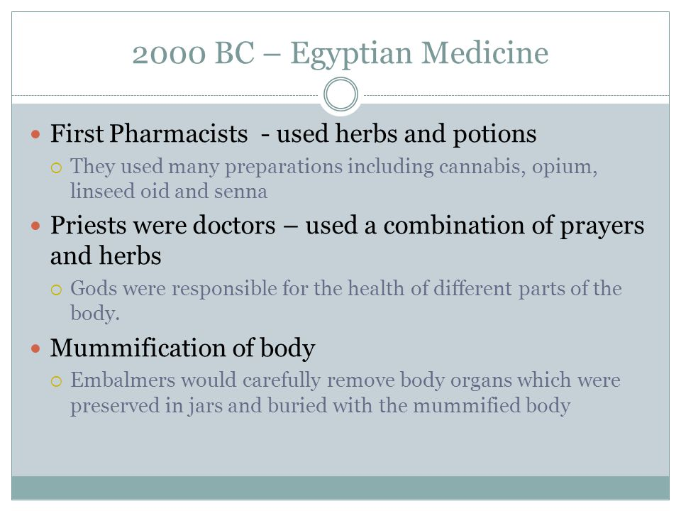 2000 BC – Egyptian Medicine First Pharmacists - used herbs and potions