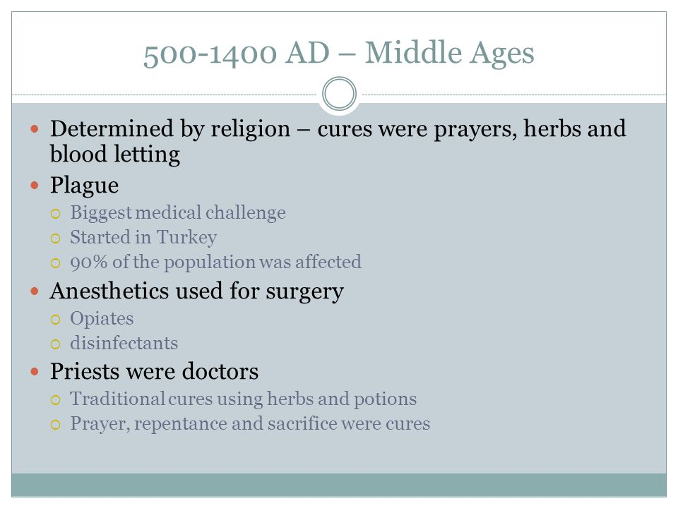 500-1400 AD – Middle Ages Determined by religion – cures were prayers, herbs and blood letting. Plague.