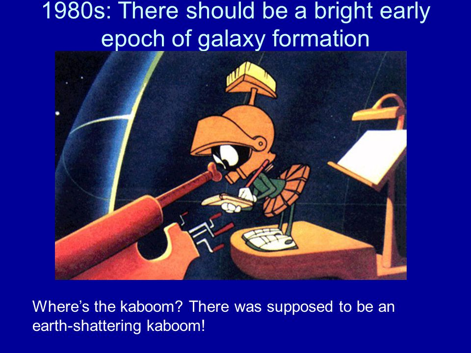 1980s: There should be a bright early epoch of galaxy formation