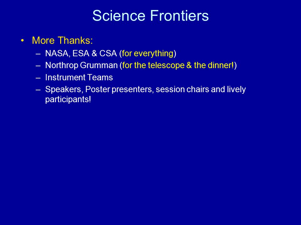 Science Frontiers More Thanks: NASA, ESA & CSA (for everything)