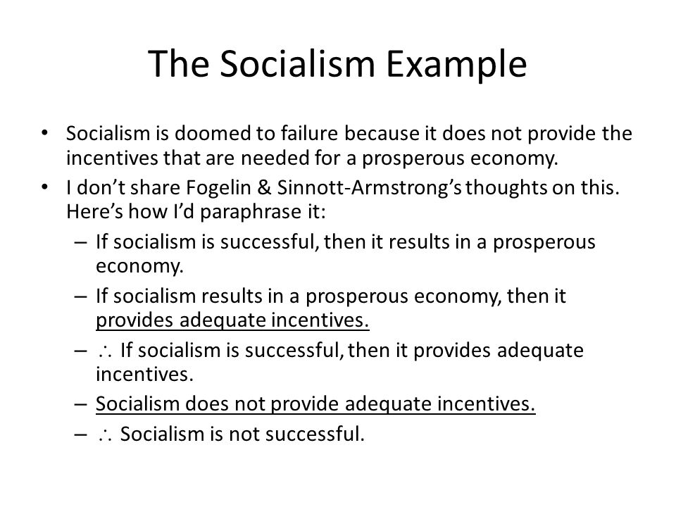 The Socialism Example Socialism is doomed to failure because it does not provide the incentives that are needed for a prosperous economy.