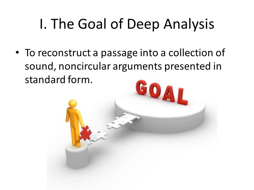 I. The Goal of Deep Analysis