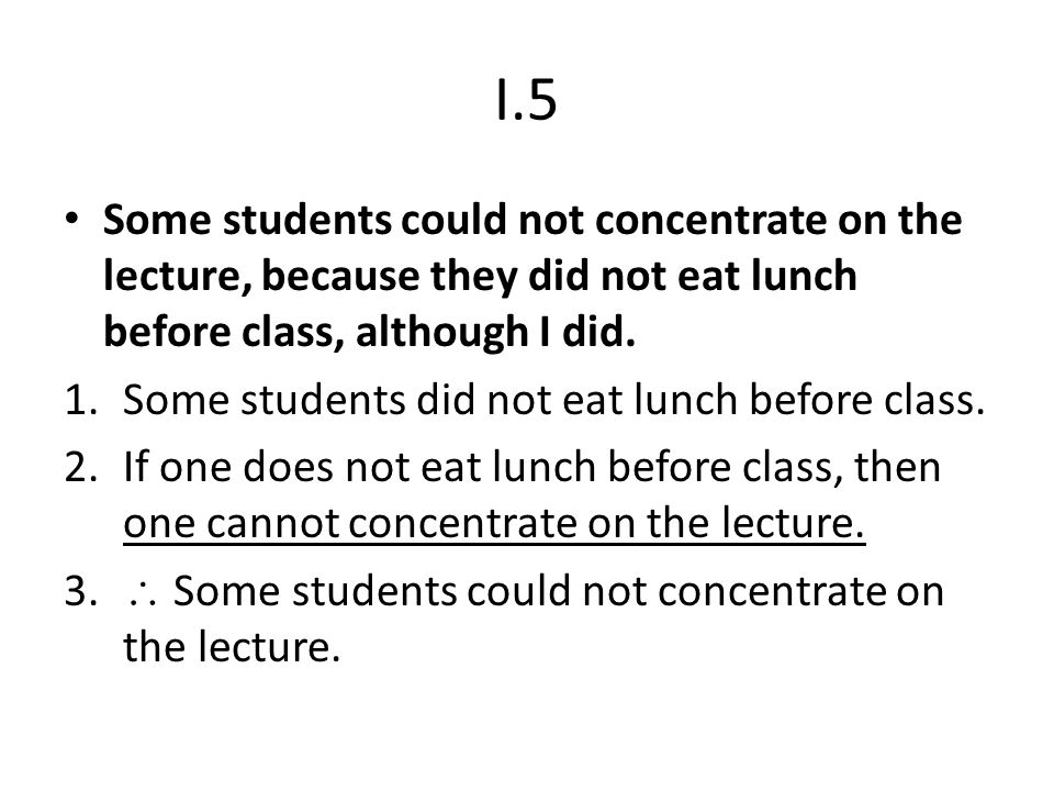 I.5 Some students could not concentrate on the lecture, because they did not eat lunch before class, although I did.
