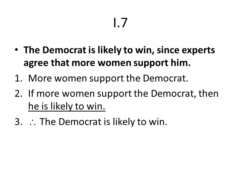 I.7 The Democrat is likely to win, since experts agree that more women support him. More women support the Democrat.