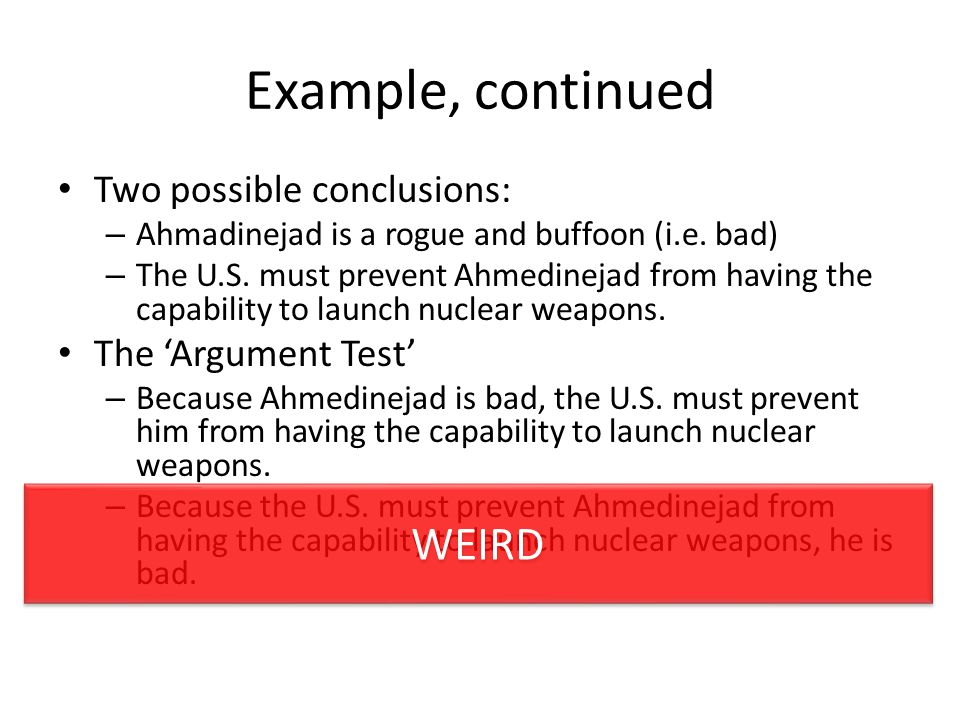 Example, continued WEIRD Two possible conclusions: The 'Argument Test'