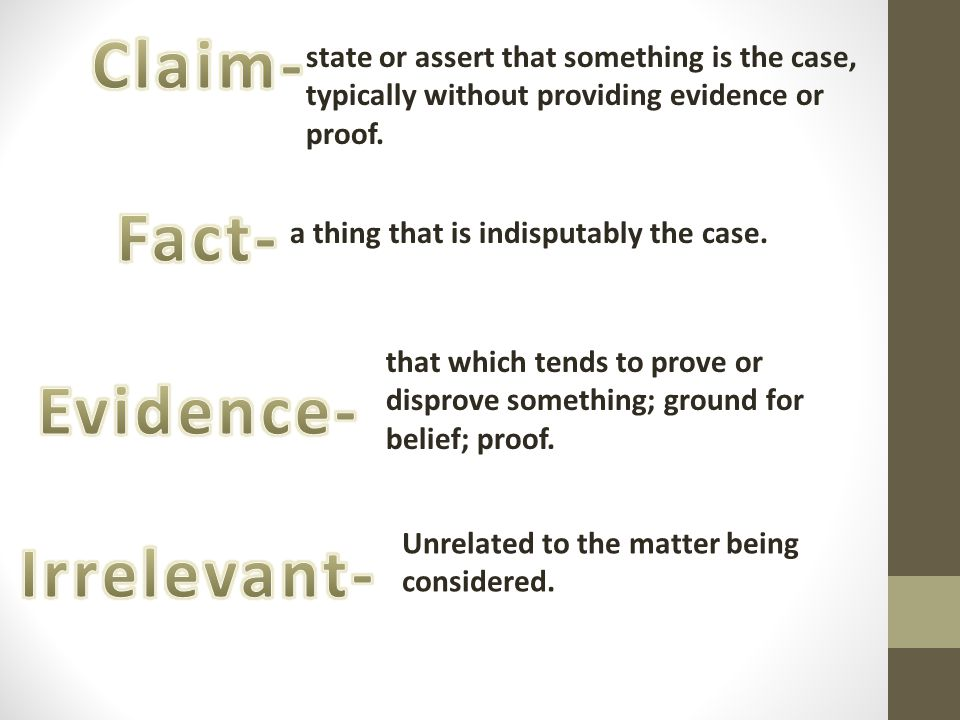 Claim- Fact- Evidence- Irrelevant-