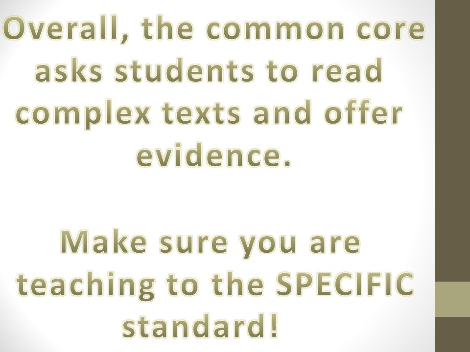 Overall, the common core asks students to read complex texts and offer