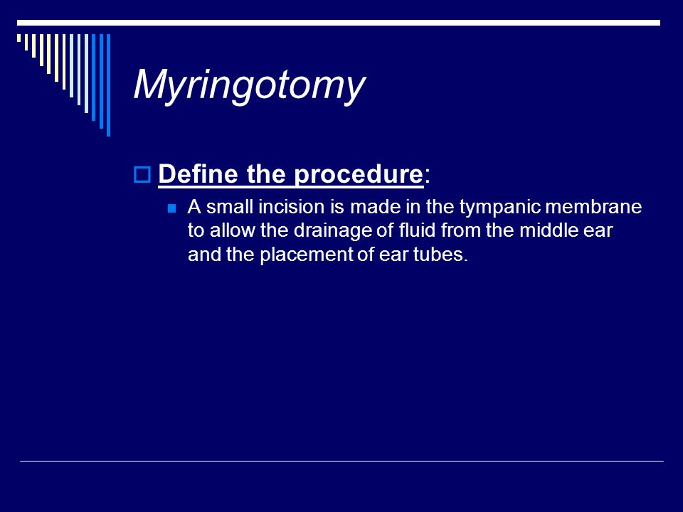 Myringotomy Define the procedure: