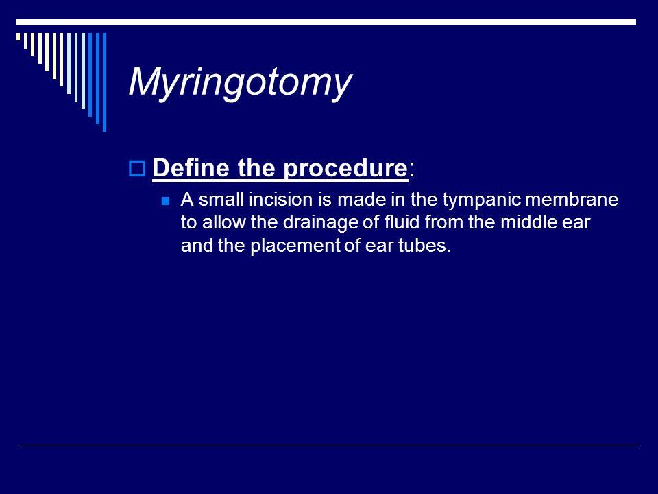 Myringotomy Define the procedure: