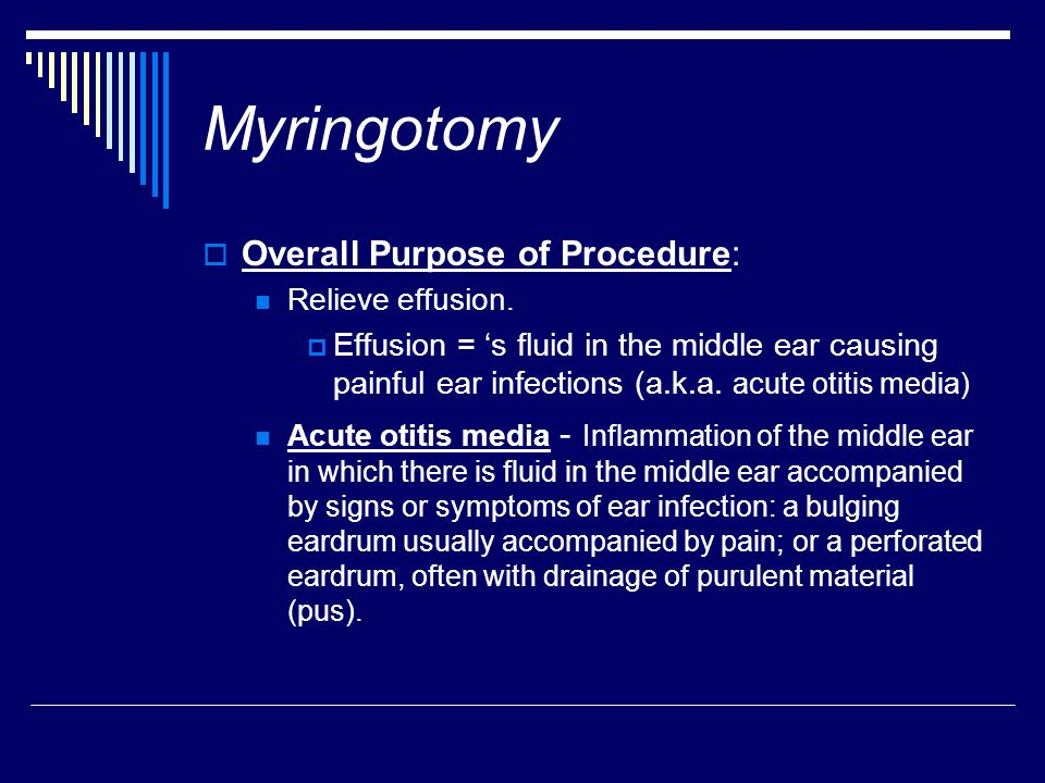 Myringotomy Overall Purpose of Procedure: