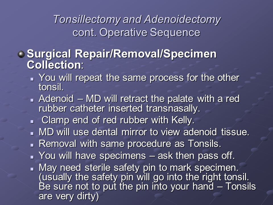 Tonsillectomy and Adenoidectomy cont. Operative Sequence