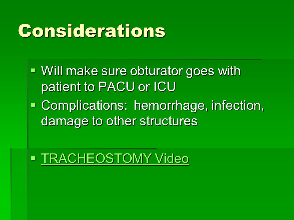 Considerations Will make sure obturator goes with patient to PACU or ICU. Complications: hemorrhage, infection, damage to other structures.