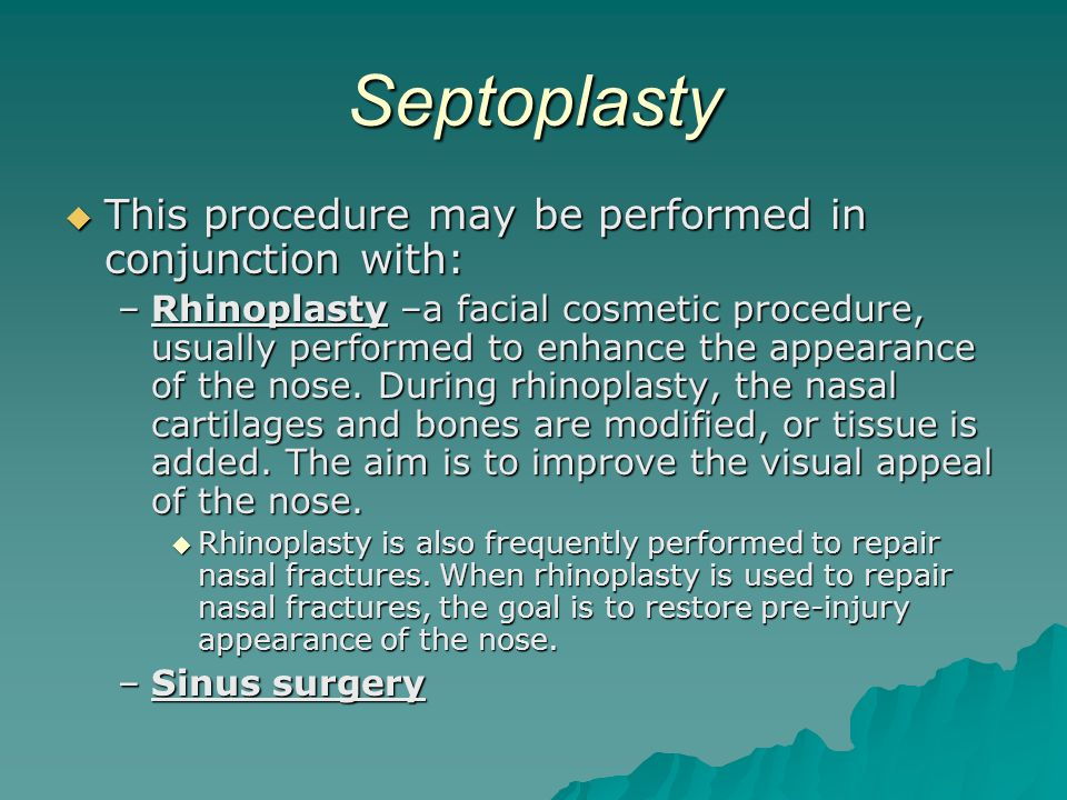 Septoplasty This procedure may be performed in conjunction with: