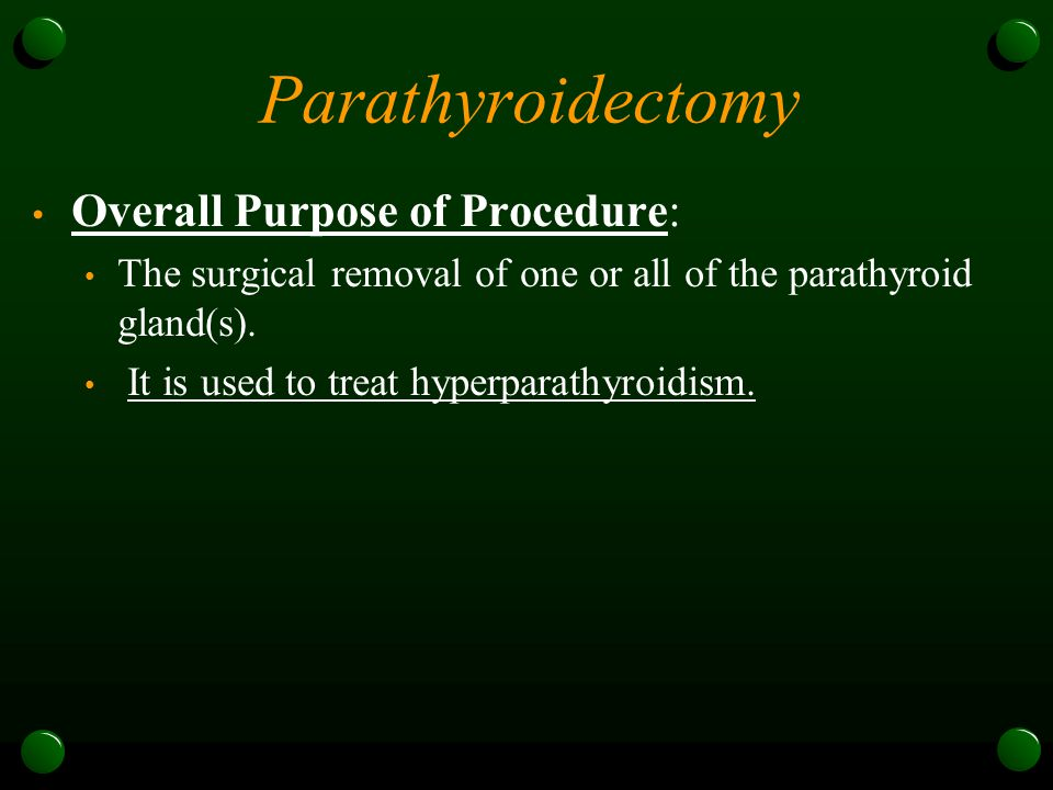 Parathyroidectomy Overall Purpose of Procedure: