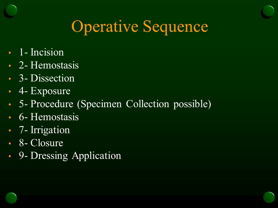 Operative Sequence 1- Incision 2- Hemostasis 3- Dissection 4- Exposure