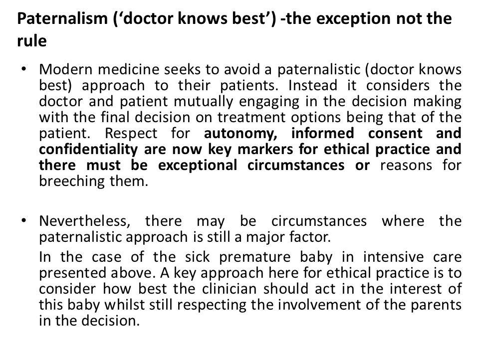 Paternalism ('doctor knows best') -the exception not the rule