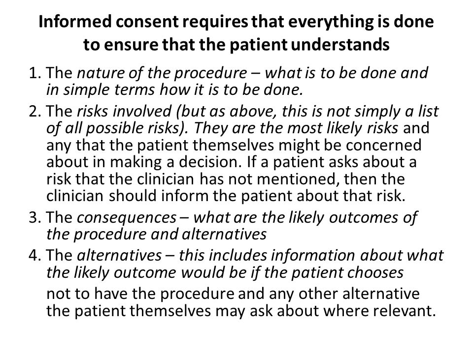 Informed consent requires that everything is done to ensure that the patient understands