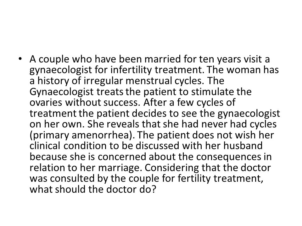 A couple who have been married for ten years visit a gynaecologist for infertility treatment.