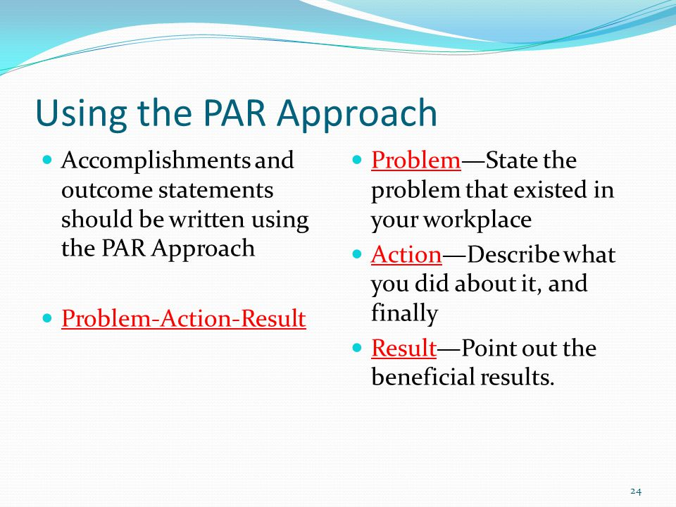 Using the PAR Approach Accomplishments and outcome statements should be written using the PAR Approach.