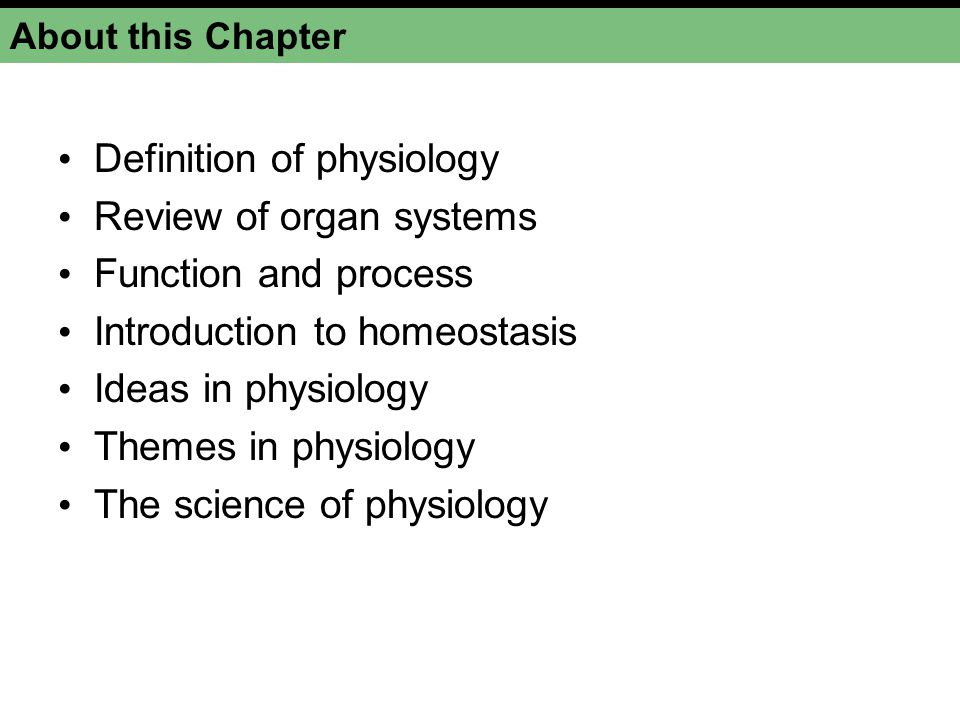 Definition of physiology Review of organ systems Function and process