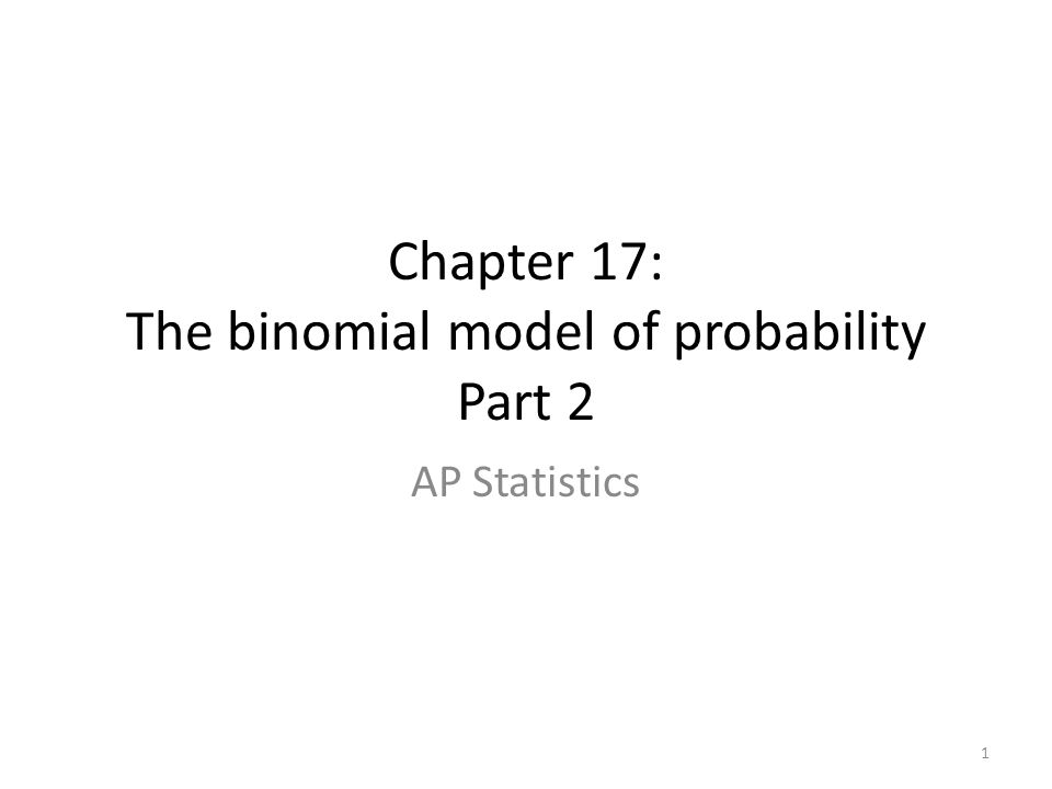 Chapter 17: The binomial model of probability Part 2