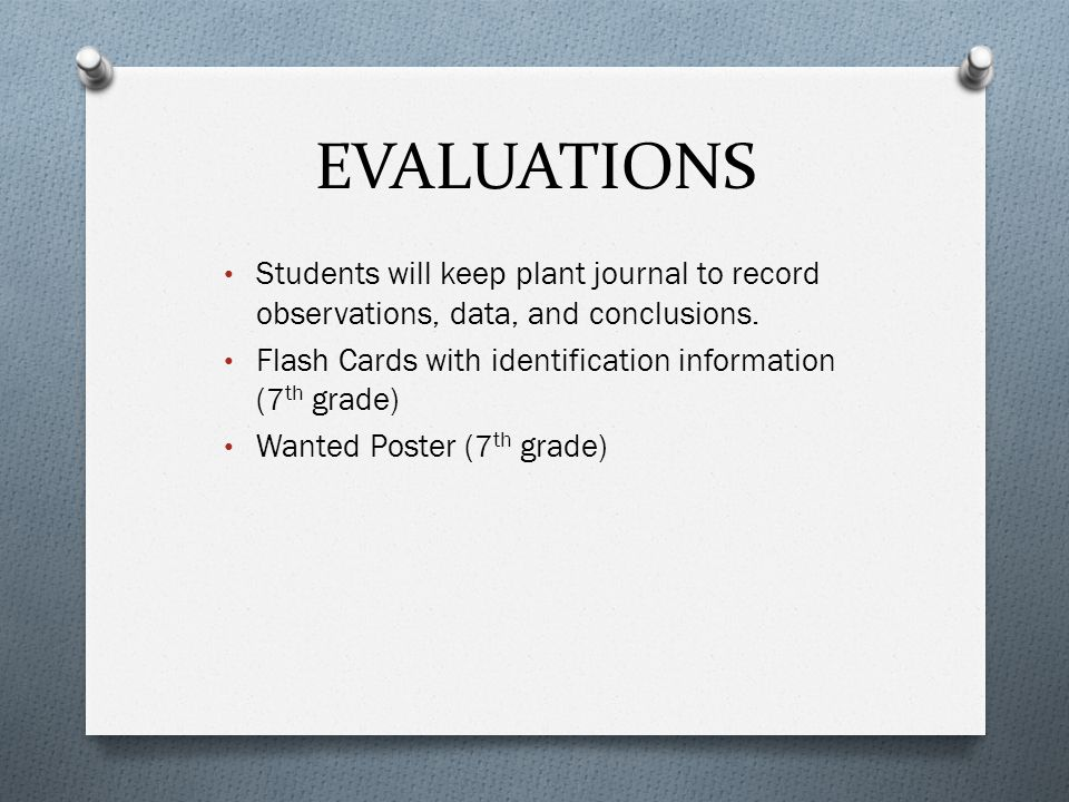 EVALUATIONS Students will keep plant journal to record observations, data, and conclusions. Flash Cards with identification information (7th grade)