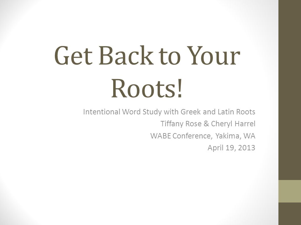 Get Back to Your Roots! Intentional Word Study with Greek and Latin Roots. Tiffany Rose & Cheryl Harrel.