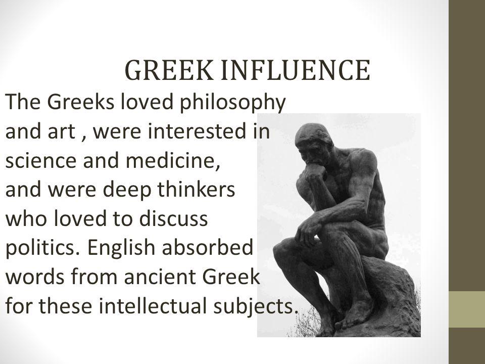 GREEK INFLUENCE The Greeks loved philosophy