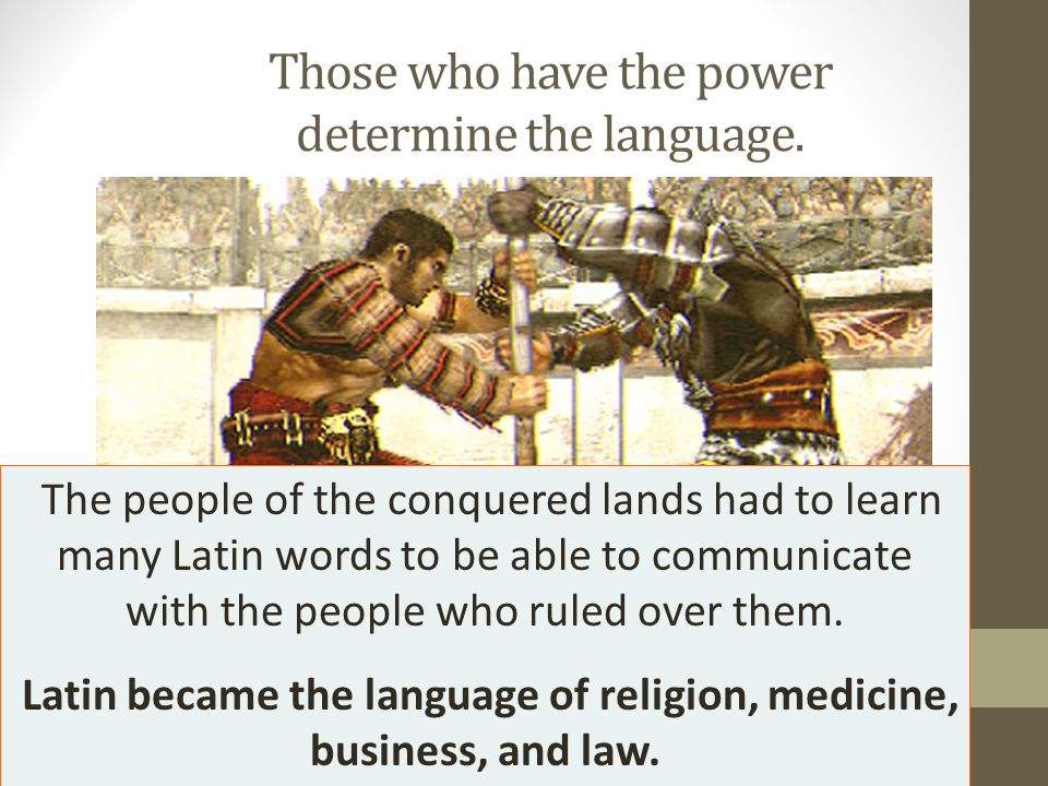 Those who have the power determine the language.