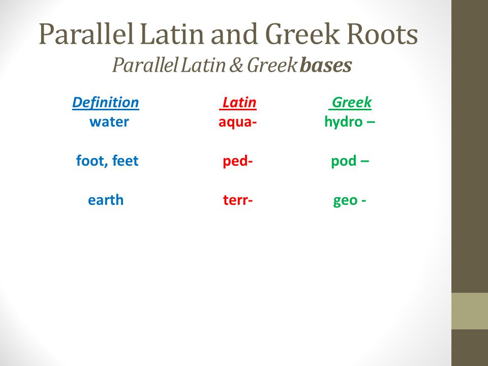 Parallel Latin and Greek Roots Parallel Latin & Greek bases