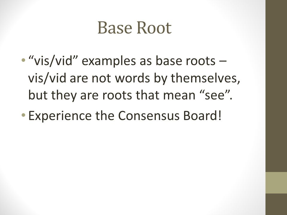 Base Root vis/vid examples as base roots – vis/vid are not words by themselves, but they are roots that mean see .
