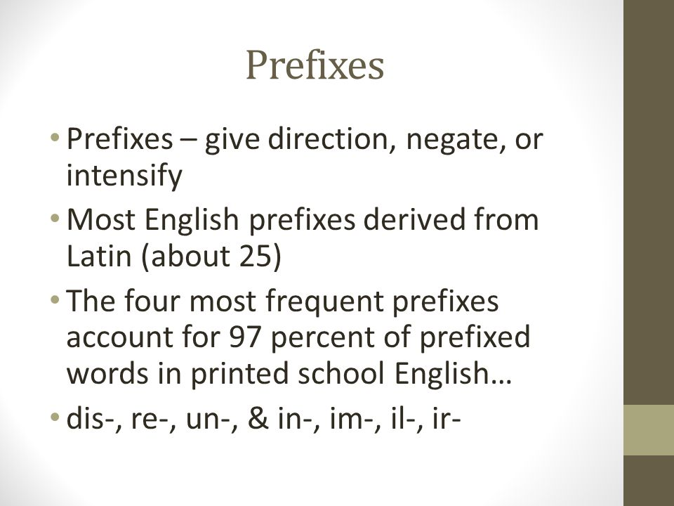 Prefixes Prefixes – give direction, negate, or intensify