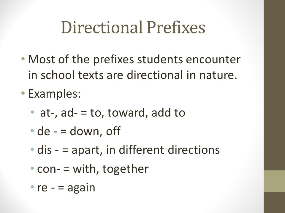 Directional Prefixes Most of the prefixes students encounter in school texts are directional in nature.