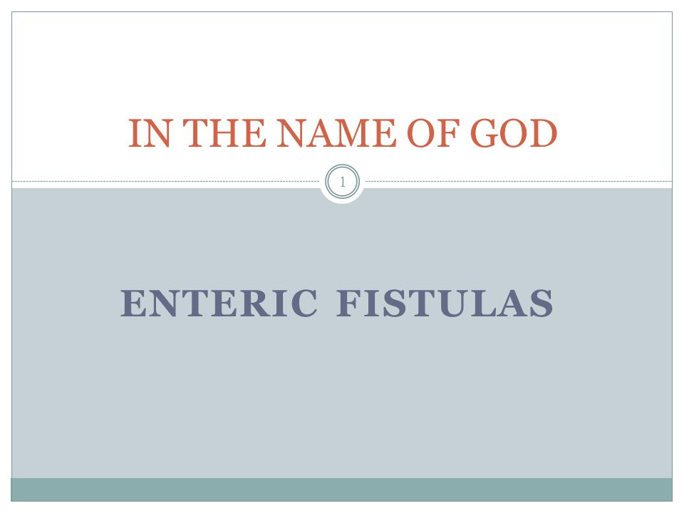 IN THE NAME OF GOD ENTERIC FISTULAS