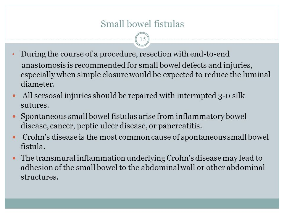 Small bowel fistulas During the course of a procedure, resection with end-to-end.