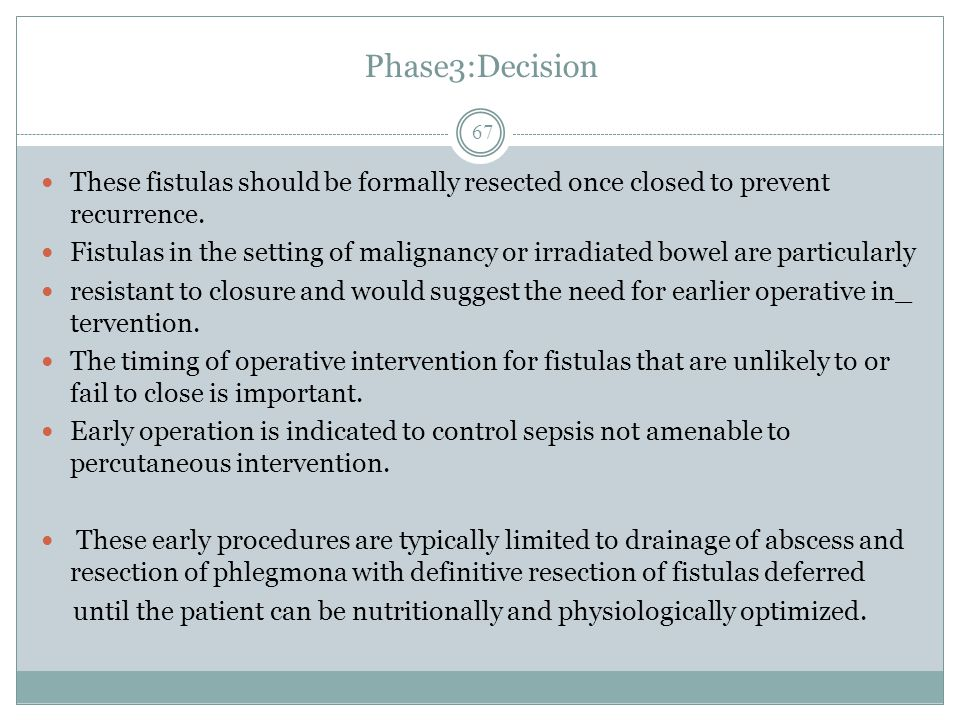 Phase3:Decision These fistulas should be formally resected once closed to prevent recurrence.