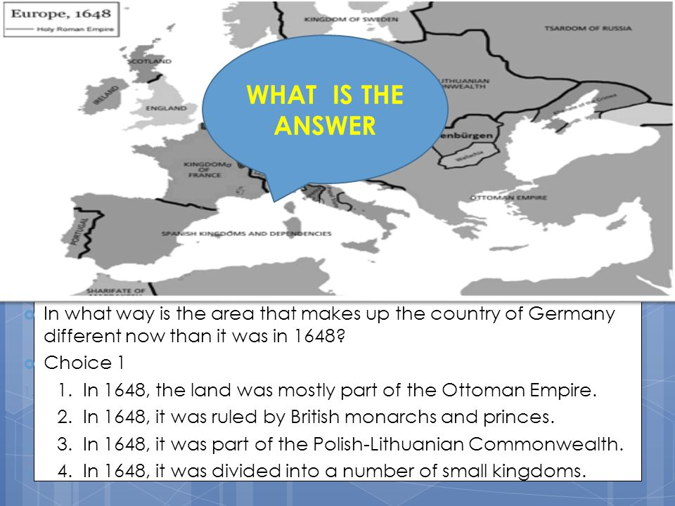 WHAT IS THE ANSWER In what way is the area that makes up the country of Germany different now than it was in 1648