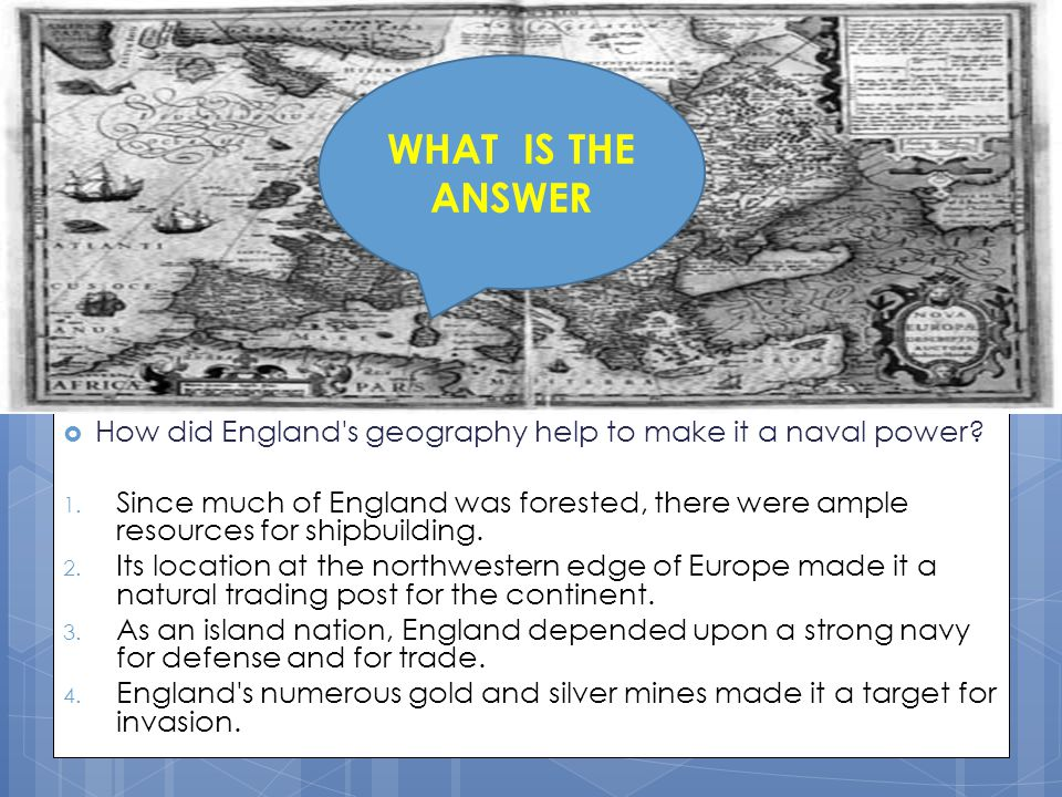 WHAT IS THE ANSWER How did England s geography help to make it a naval power