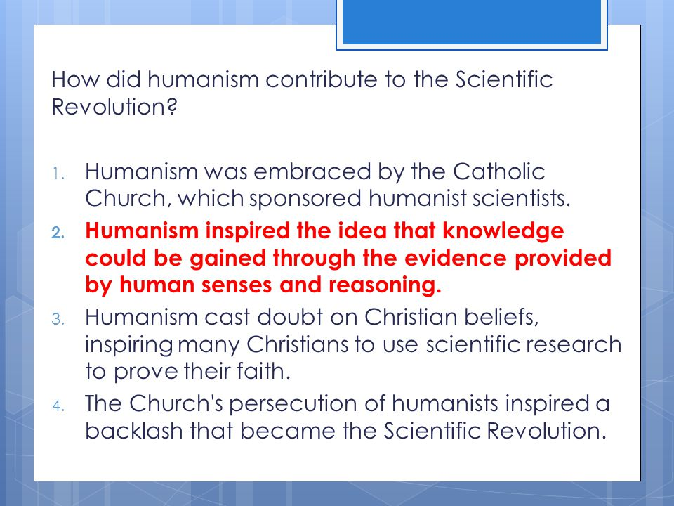 How did humanism contribute to the Scientific Revolution
