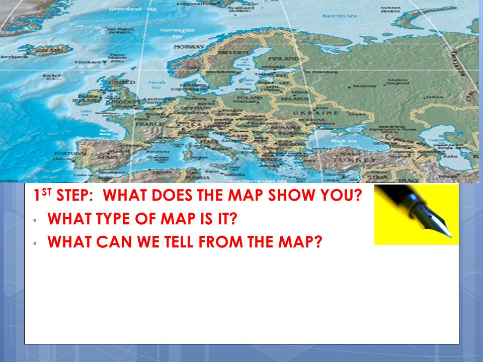 1ST STEP: WHAT DOES THE MAP SHOW YOU